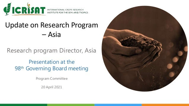 Update on Research Program – Asia Research program Director, Asia Presentation at the 98th Governing Board meeting Program...