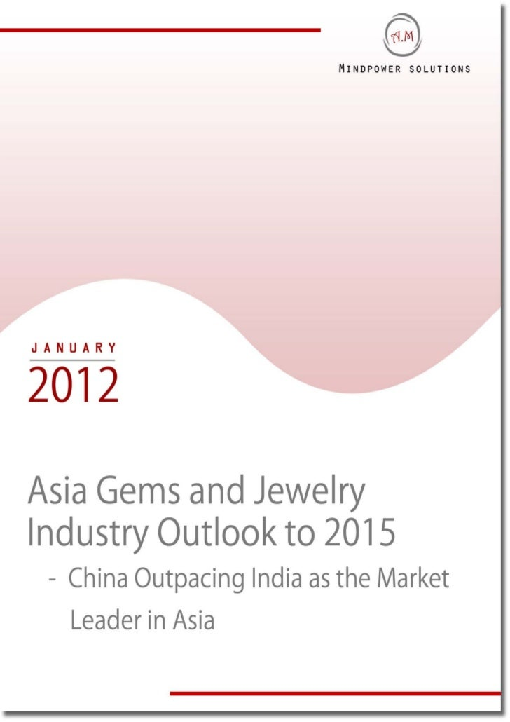 TABLE OF CONTENTS1.     Asia Gems and Jewelry Industry Introduction2.     Asia Gems and Jewelry Industry Market Size, 2008...