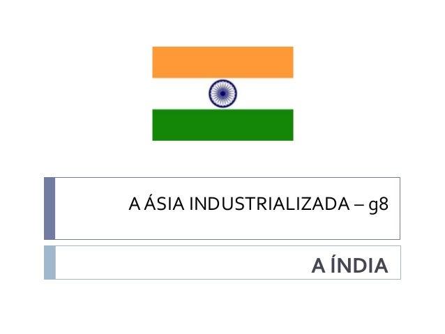 A ÁSIA INDUSTRIALIZADA – g8 A ÍNDIA