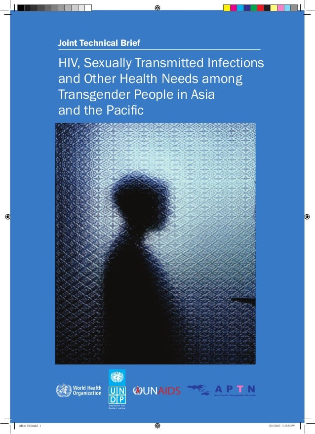 Joint Technical Brief HIV, Sexually Transmitted Infections and Other Health Needs among Transgender People in Asia and the...