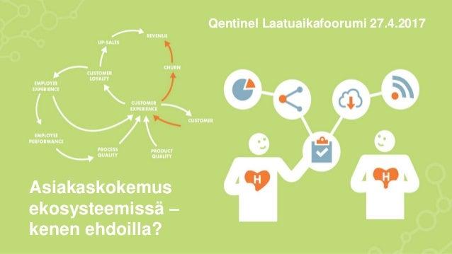 2.5.2017© Qentinel Group 1PUBLIC Asiakaskokemus ekosysteemissä – kenen ehdoilla? Qentinel Laatuaikafoorumi 27.4.2017