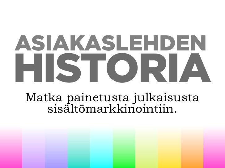 ASIAKASLEHDEN HISTORIA Matka painetusta julkaisusta    sisältömarkkinointiin.