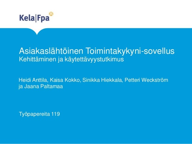 Asiakaslähtöinen Toimintakykyni-sovellus Kehittäminen ja käytettävyystutkimus Työpapereita 119 Heidi Anttila, Kaisa Kokko,...