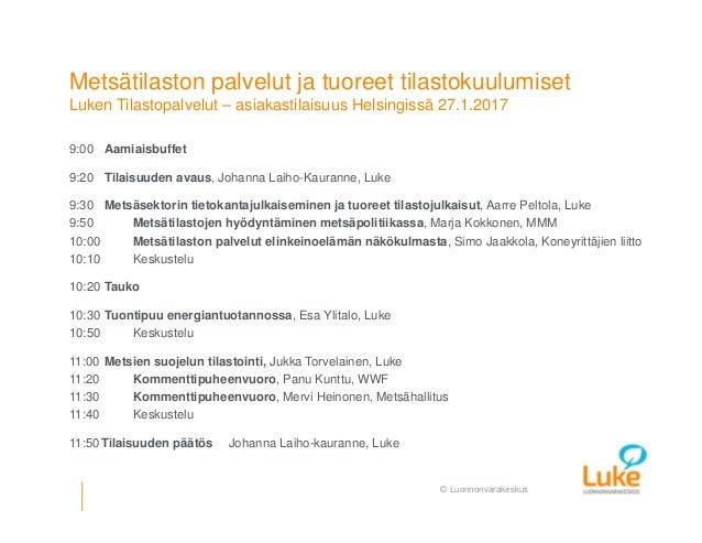 © Luonnonvarakeskus Metsätilaston palvelut ja tuoreet tilastokuulumiset Luken Tilastopalvelut – asiakastilaisuus Helsingis...