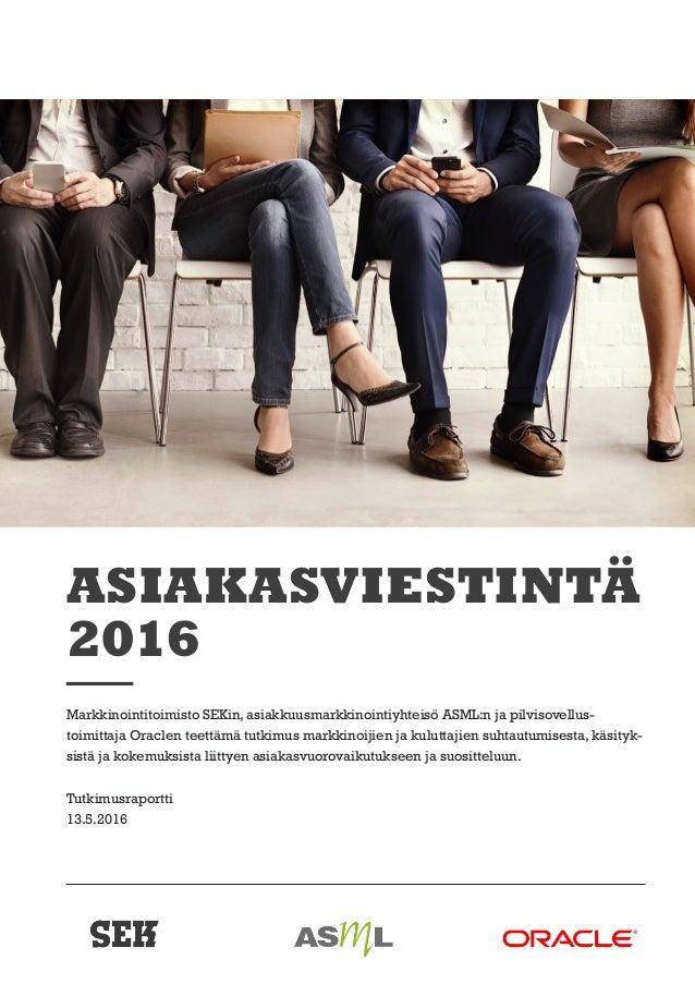 1 ASIAKASVIESTINTÄ 2016 Markkinointitoimisto SEKin, asiakkuusmarkkinointiyhteisö ASML:n ja pilvisovellus toimittaja Oracl...
