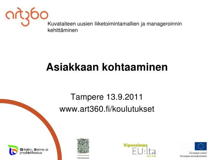 Asiakkaan kohtaaminen<br />Tampere 13.9.2011<br />www.art360.fi/koulutukset<br />