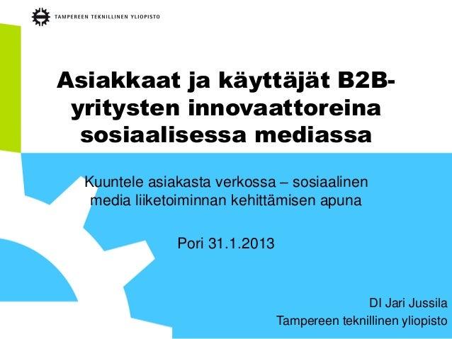Asiakkaat ja käyttäjät B2B- yritysten innovaattoreina  sosiaalisessa mediassa  Kuuntele asiakasta verkossa – sosiaalinen  ...