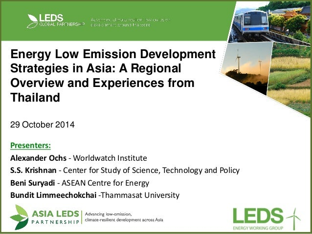 Energy Low Emission Development Strategies in Asia: A Regional Overview and Experiences from Thailand  29 October 2014  Pr...