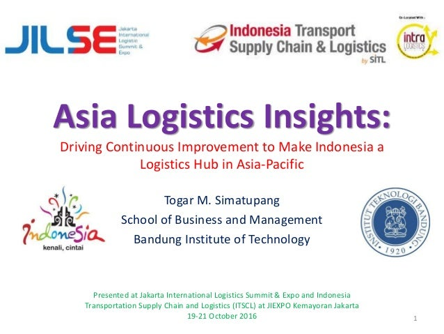 Asia Logistics Insights: Driving Continuous Improvement to Make Indonesia a Logistics Hub in Asia-Pacific Togar M. Simatup...