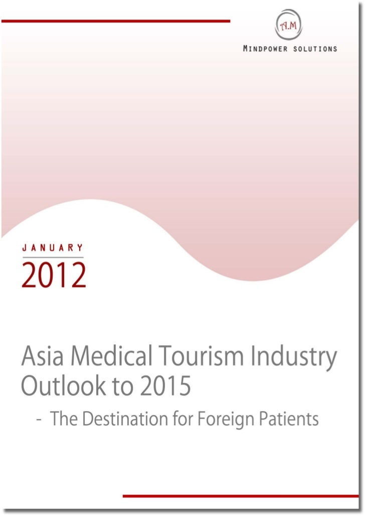 TABLE OF CONTENTS1.     Medical Tourism in Asia     1.1.   Overview            Types of Medical Travelers Profile     1.2....