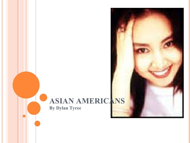 ASIAN AMERICANS By Dylan Tyree