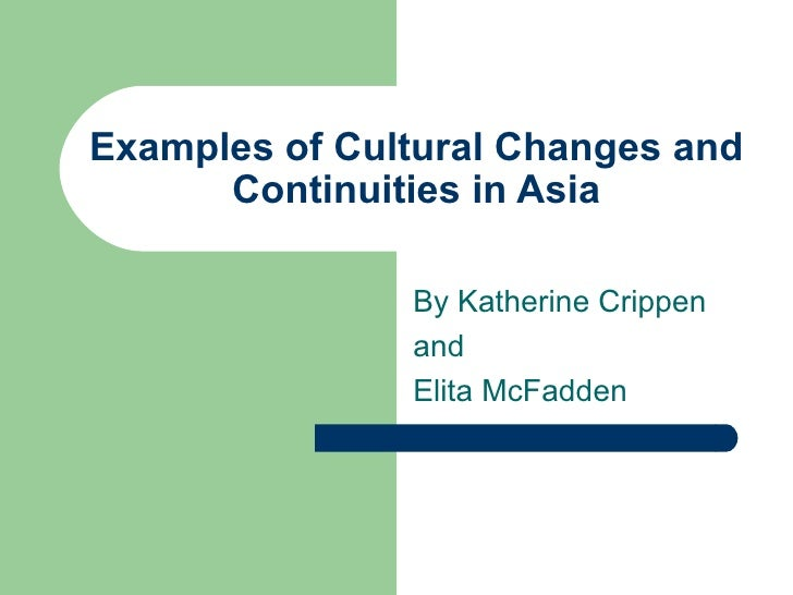 Examples of Cultural Changes and Continuities in Asia By Katherine Crippen and  Elita McFadden