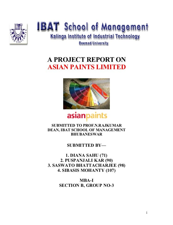 A PROJECT REPORT ON ASIAN PAINTS LIMITED      SUBMITTED TO PROF.N.RAJKUMAR DEAN, IBAT SCHOOL OF MANAGEMENT           BHUBA...
