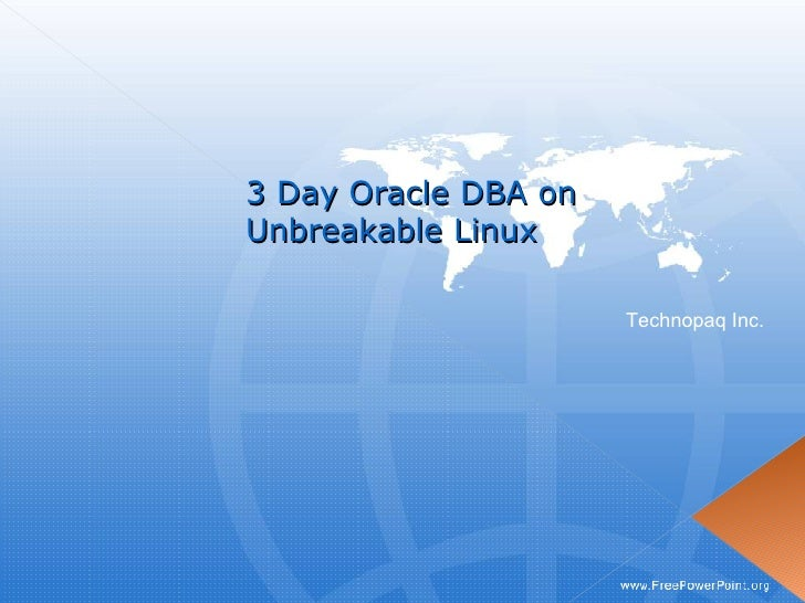 3 Day Oracle DBA on  Unbreakable Linux Technopaq Inc.