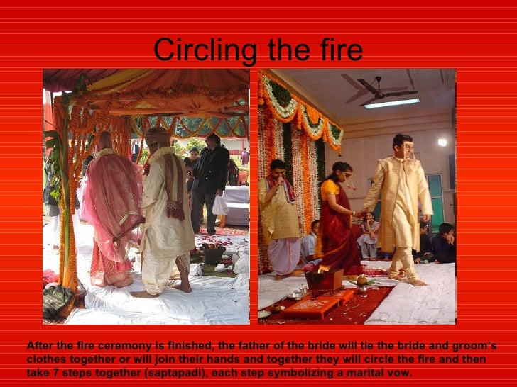 Circling the fire After the fire ceremony is finished, the father of the bride will tie the bride and groom's clothes toge...