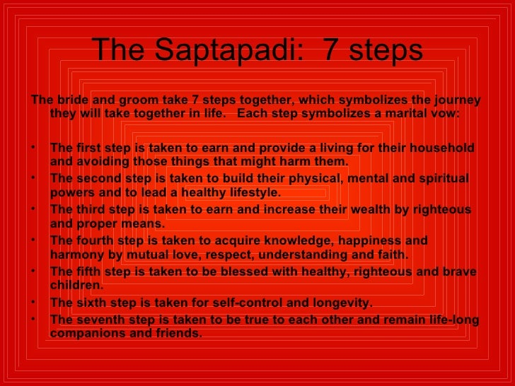 The Saptapadi:  7 steps <ul><li>The bride and groom take 7 steps together, which symbolizes the journey they will take tog...