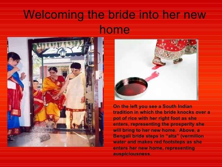 Welcoming the bride into her new home On the left you see a South Indian tradition in which the bride knocks over a pot of...