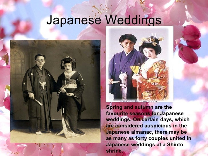 Japanese Weddings Spring and autumn are the favourite seasons for Japanese weddings. On certain days, which are considered...