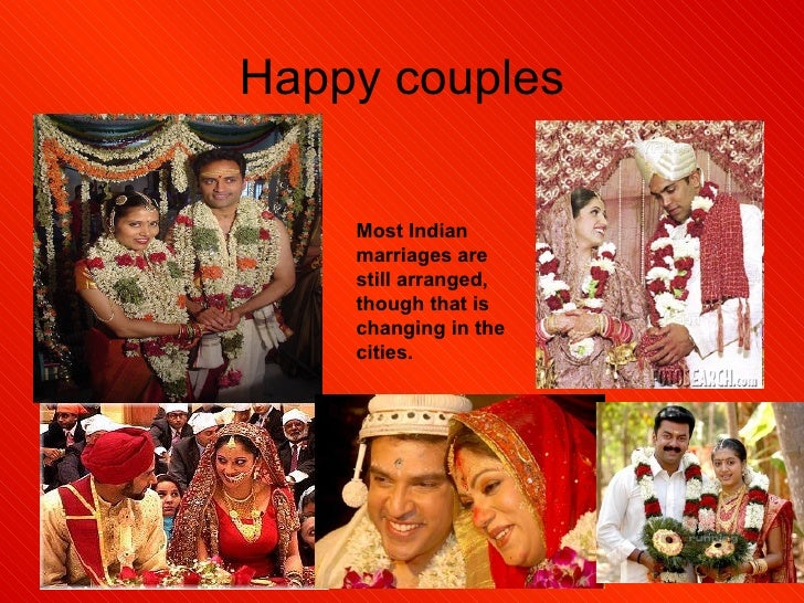 Happy couples Most Indian marriages are still arranged, though that is changing in the cities.