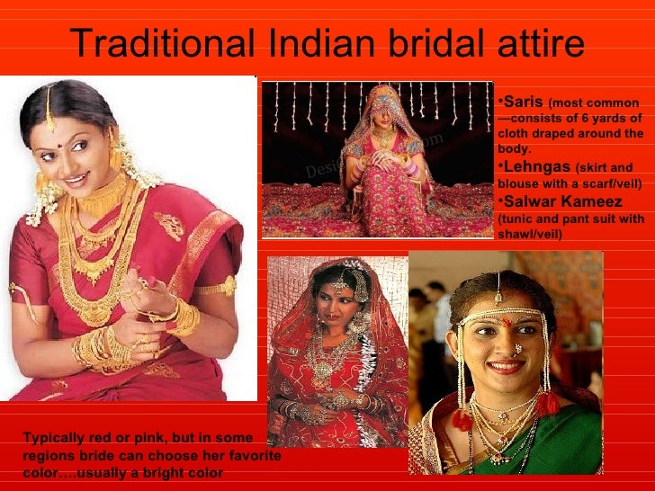 Traditional Indian bridal attire Typically red or pink, but in some regions bride can choose her favorite color….usually a...