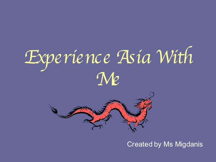 Experience Asia With Me Created by Ms Migdanis
