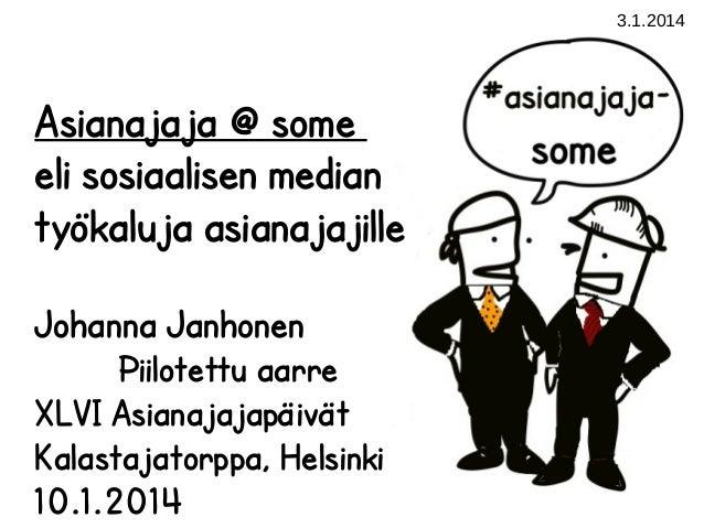 3.1.2014  Asianajaja @ some eli sosiaalisen median työkaluja asianajajille Johanna Janhonen Piilotettu aarre XLVI Asianaja...