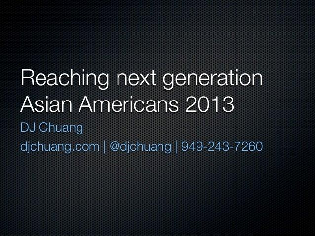 Reaching next generationAsian Americans 2013DJ Chuangdjchuang.com   @djchuang   949-243-7260