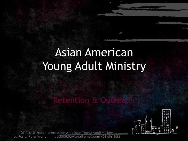 Asian American Young Adult Ministry<br />Retention & Outreach<br />2011 BASS Presentation: Asian American Young Adult Mini...