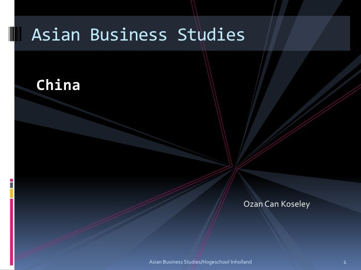 China<br />Asian Business Studies/Hogeschool Inholland<br />1<br />Asian Business Studies<br />Ozan Can Koseley<br />