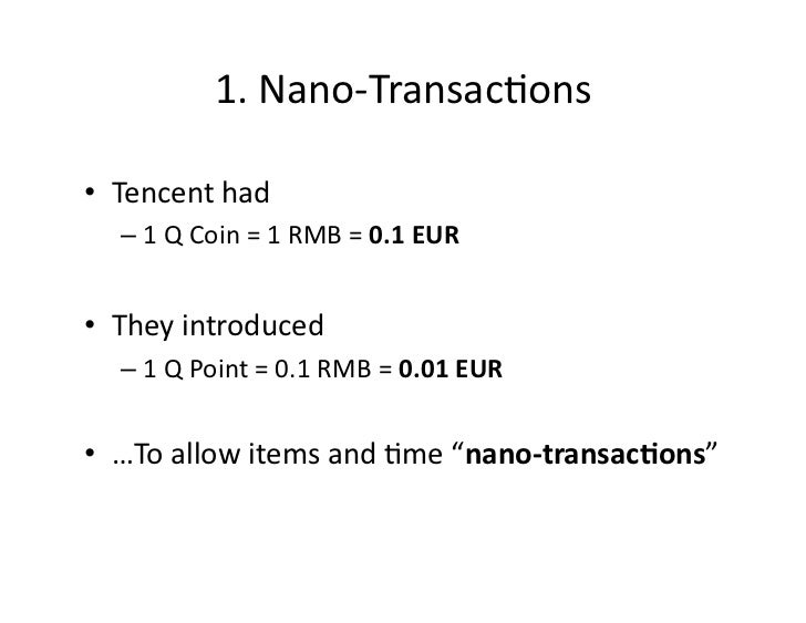 1. Nano-‐Transac4ons • Tencent had    – 1 Q Coin = 1 RMB = 0.1 EUR • They introduced    ...