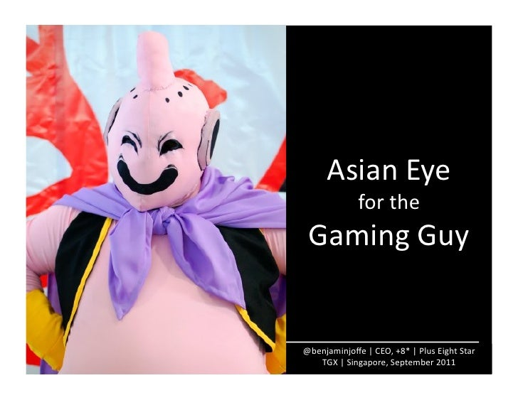Asian	  Eye	                       for	  the	    Gaming	  Guy	  @benjaminjoffe	  |	  CEO,	  +8*	  |	  Plus	  Eight	  Star	 ...