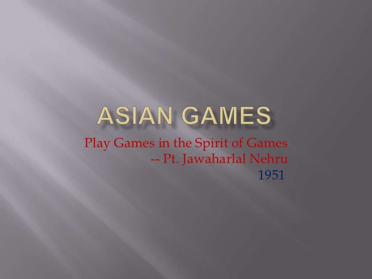 Play Games in the Spirit of Games         -- Pt. Jawaharlal Nehru                             1951