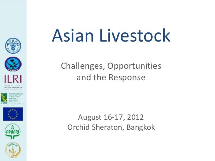 Asian Livestock Challenges, Opportunities    and the Response     August 16-17, 2012  Orchid Sheraton, Bangkok