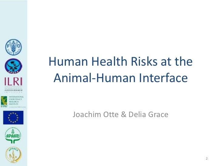 Human Health Risks at the Animal-Human Interface    Joachim Otte & Delia Grace                                 2