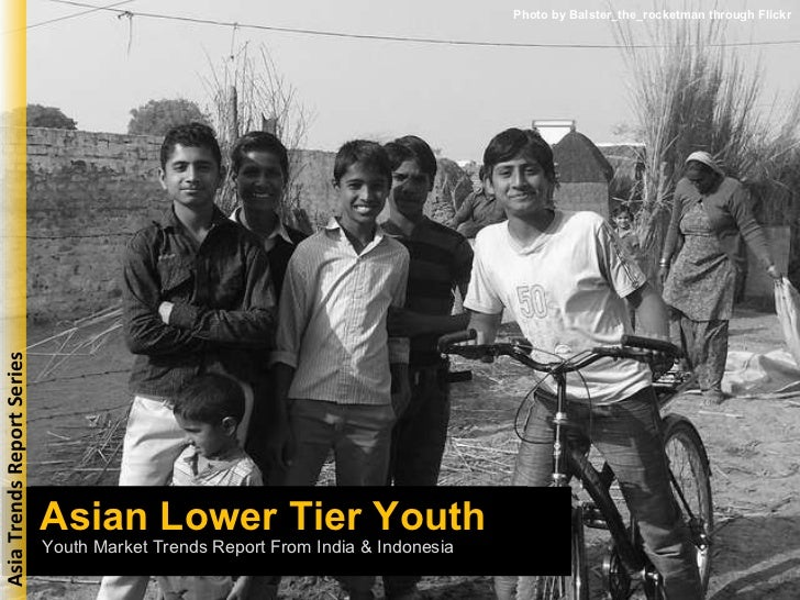 Asian Lower Tier Youth Photo by Balster_the_rocketman through Flickr Youth Market Trends Report From India & Indonesia Asi...