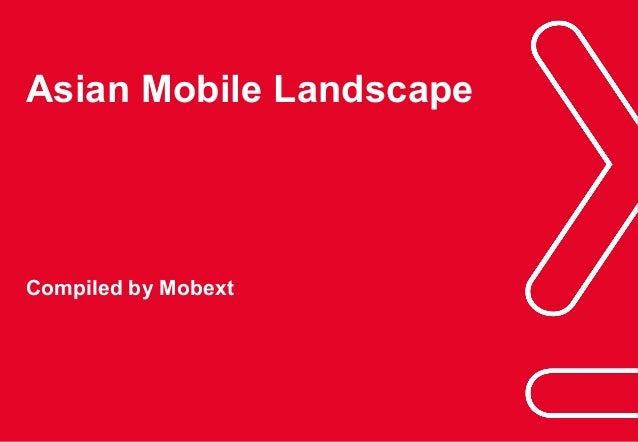 Phuc.Truong@mobext.com Asian Mobile Landscape Compiled by Mobext