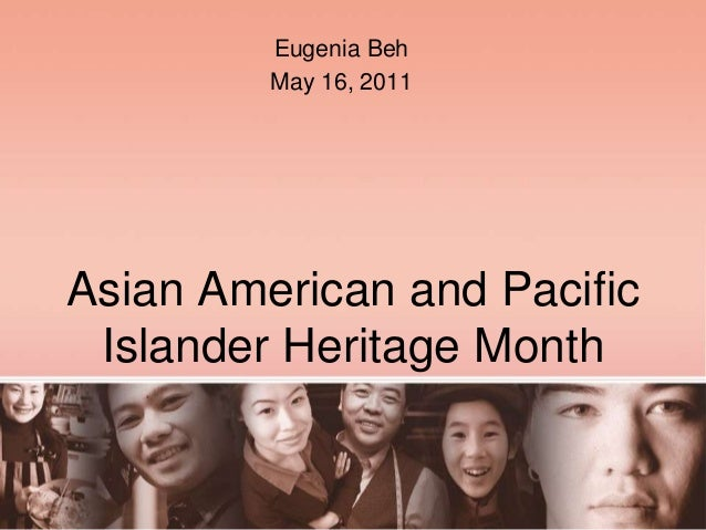 Asian American and PacificIslander Heritage MonthEugenia BehMay 16, 2011