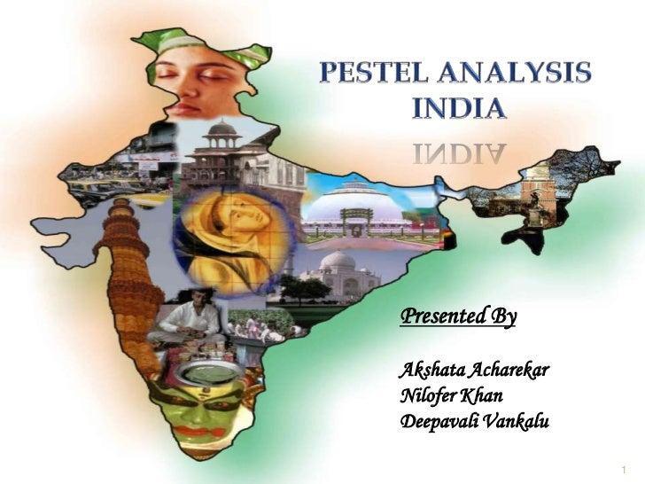 PESTEL ANALYSIS  INDIA<br />1<br />Presented By<br />Akshata Acharekar<br />Nilofer Khan<br />Deepavali Vankalu <br />