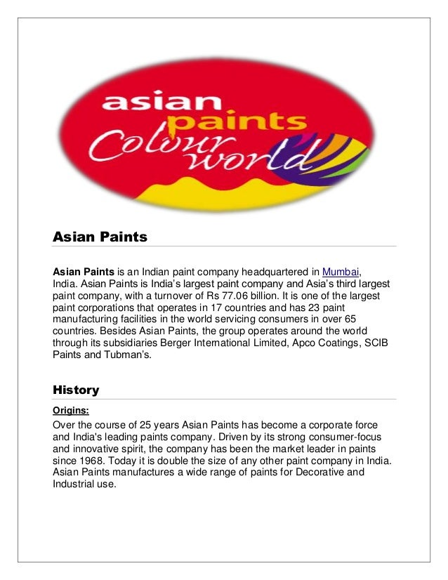 Asian PaintsAsian Paints is an Indian paint company headquartered in Mumbai,India. Asian Paints is India's largest paint c...