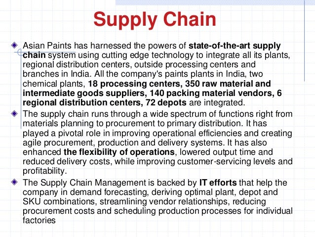 asian paints supply chain To discuss the strategies adopted by asian paints india ltd to become a successful multinational to discuss how the company, through its strong supply chain initiatives and technology backup, has been able to consolidate its international businesses.
