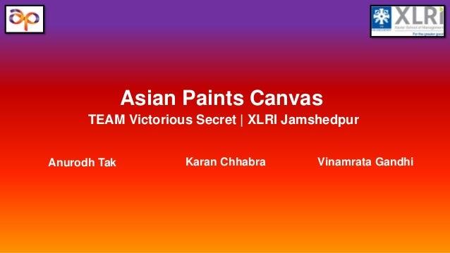 Asian Paints Canvas Karan Chhabra Vinamrata GandhiAnurodh Tak TEAM Victorious Secret | XLRI Jamshedpur