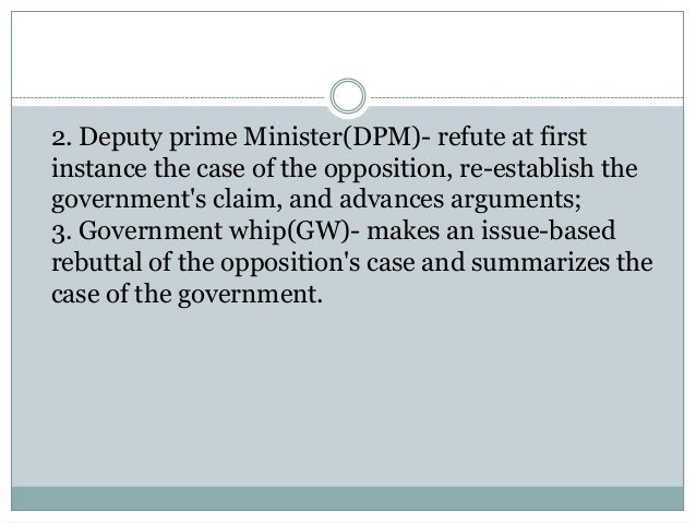 Prime minister (PM)- opens the debate, definesthe motion and advances arguments;; 46.