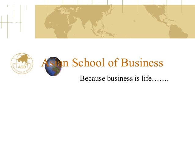 Asian School of Business  Because business is life…….
