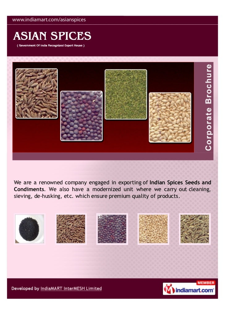 We are a renowned company engaged in exporting of Indian Spices Seeds andCondiments. We also have a modernized unit where ...