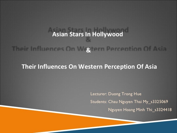 Lecturer: Duong Trong Hue Students: Chau Nguyen Thai My_s3325069 Nguyen Hoang Minh Thi_s3324418 Asian Stars In Hollywood  ...