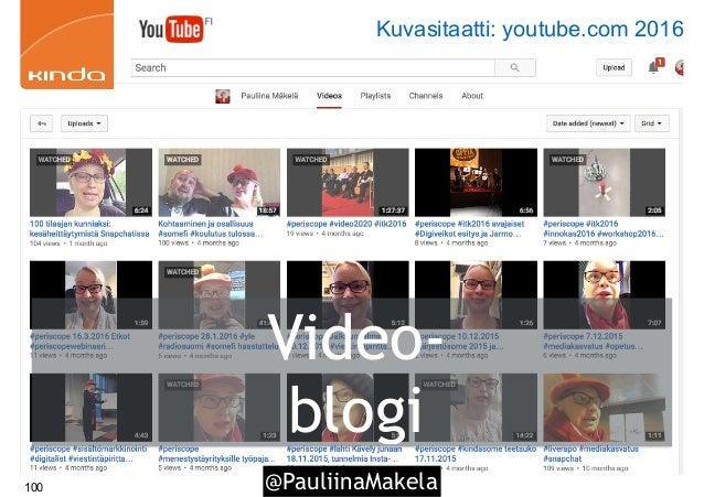 @PauliinaMakela100 Video- blogi Kuvasitaatti: youtube.com 2016