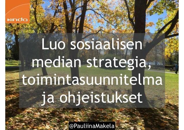 @PauliinaMakela126 Luo sosiaalisen median strategia, toimintasuunnitelma ja ohjeistukset