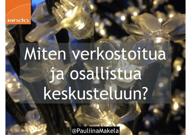 @PauliinaMakela130 Miten verkostoitua ja osallistua keskusteluun?