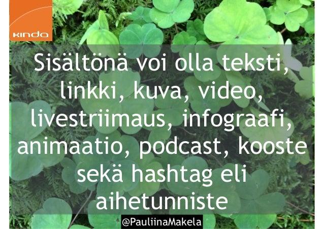@PauliinaMakela143 Sisältönä voi olla teksti, linkki, kuva, video, livestriimaus, infograafi, animaatio, podcast, kooste s...