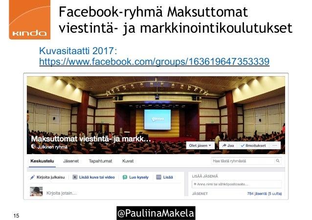 @PauliinaMakela15 Facebook-ryhmä Maksuttomat viestintä- ja markkinointikoulutukset Kuvasitaatti 2017: https://www.facebook...
